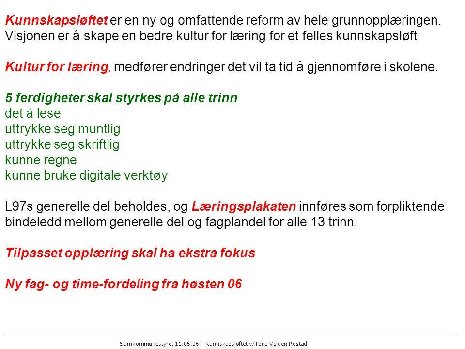 Samkommunestyret 11.05.06 – Kunnskapsløftet v/Tone Volden Rostad Kunnskapsløftet er en ny og omfattende reform av hele grunnopplæringen.