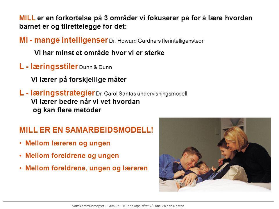 Samkommunestyret 11.05.06 – Kunnskapsløftet v/Tone Volden Rostad MILL er en forkortelse på 3 områder vi fokuserer på for å lære hvordan barnet er og t