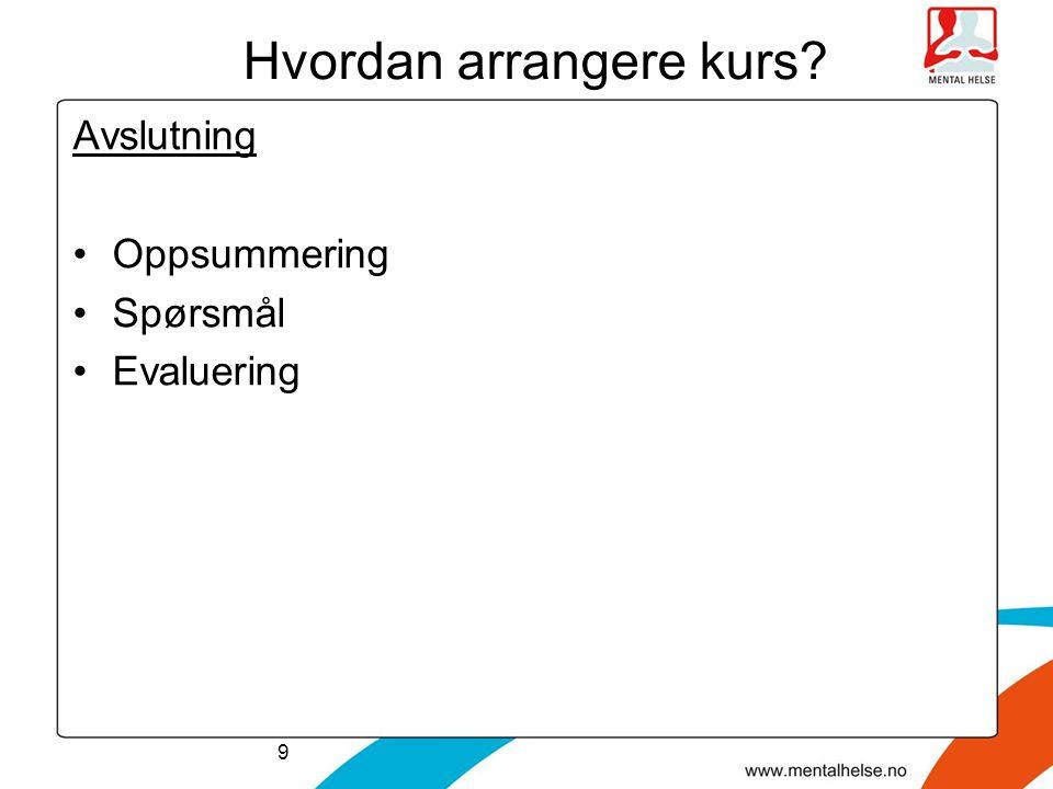 Hvordan arrangere kurs? Avslutning Oppsummering Spørsmål Evaluering 9
