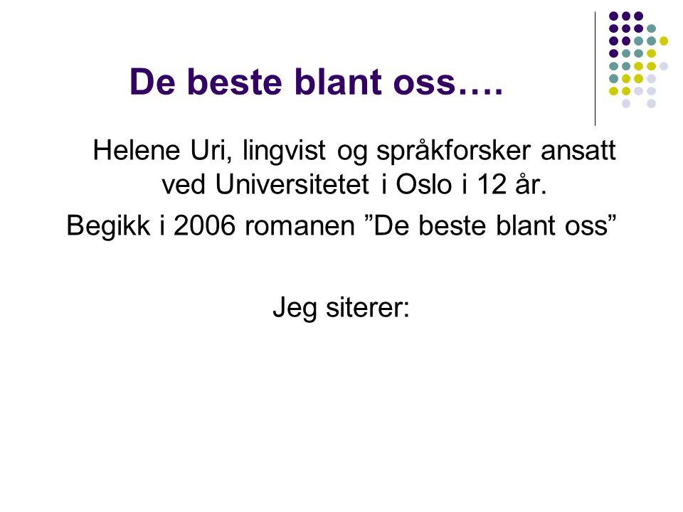 De beste blant oss…. Helene Uri, lingvist og språkforsker ansatt ved Universitetet i Oslo i 12 år.