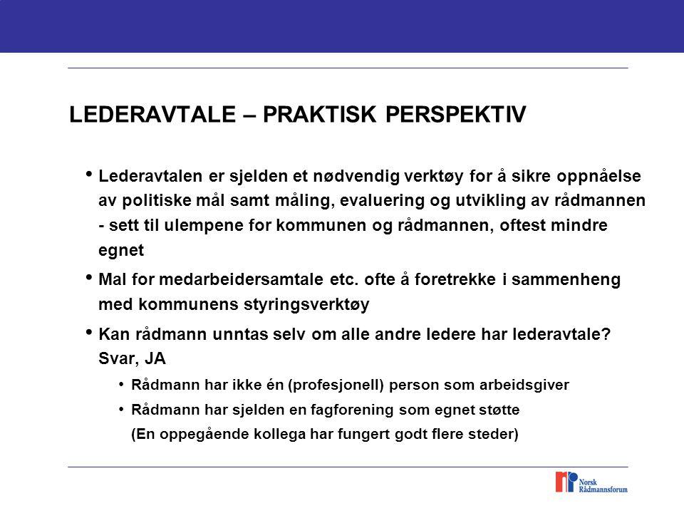 LEDERAVTALE – PRAKTISK PERSPEKTIV Lederavtalen er sjelden et nødvendig verktøy for å sikre oppnåelse av politiske mål samt måling, evaluering og utvikling av rådmannen - sett til ulempene for kommunen og rådmannen, oftest mindre egnet Mal for medarbeidersamtale etc.