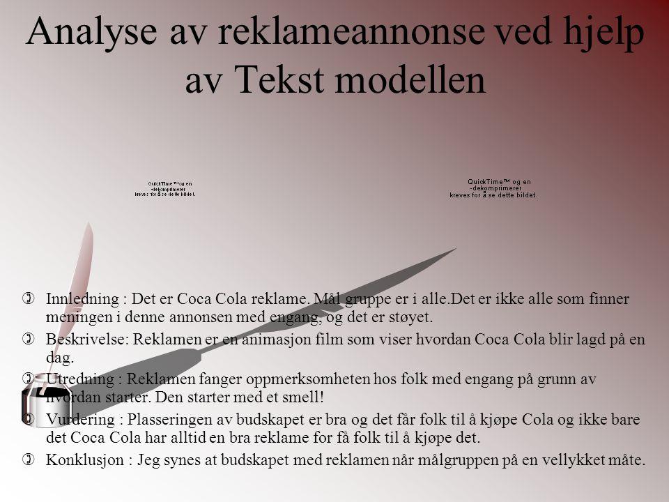 Analyse av reklameannonse ved hjelp av Tekst modellen )Innledning : Det er Coca Cola reklame. Mål gruppe er i alle.Det er ikke alle som finner meninge