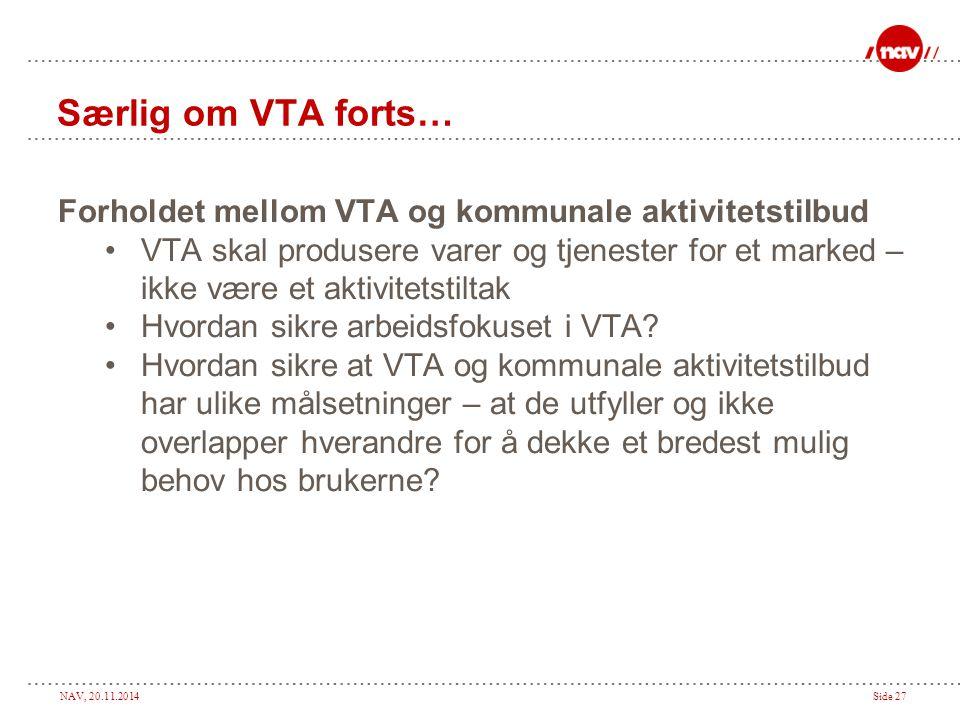 NAV, 20.11.2014Side 27 Særlig om VTA forts… Forholdet mellom VTA og kommunale aktivitetstilbud VTA skal produsere varer og tjenester for et marked – i