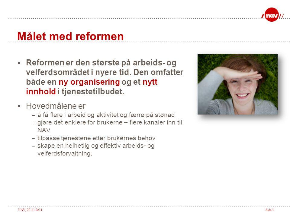 NAV, 20.11.2014Side 3 Målet med reformen  Reformen er den største på arbeids- og velferdsområdet i nyere tid. Den omfatter både en ny organisering og