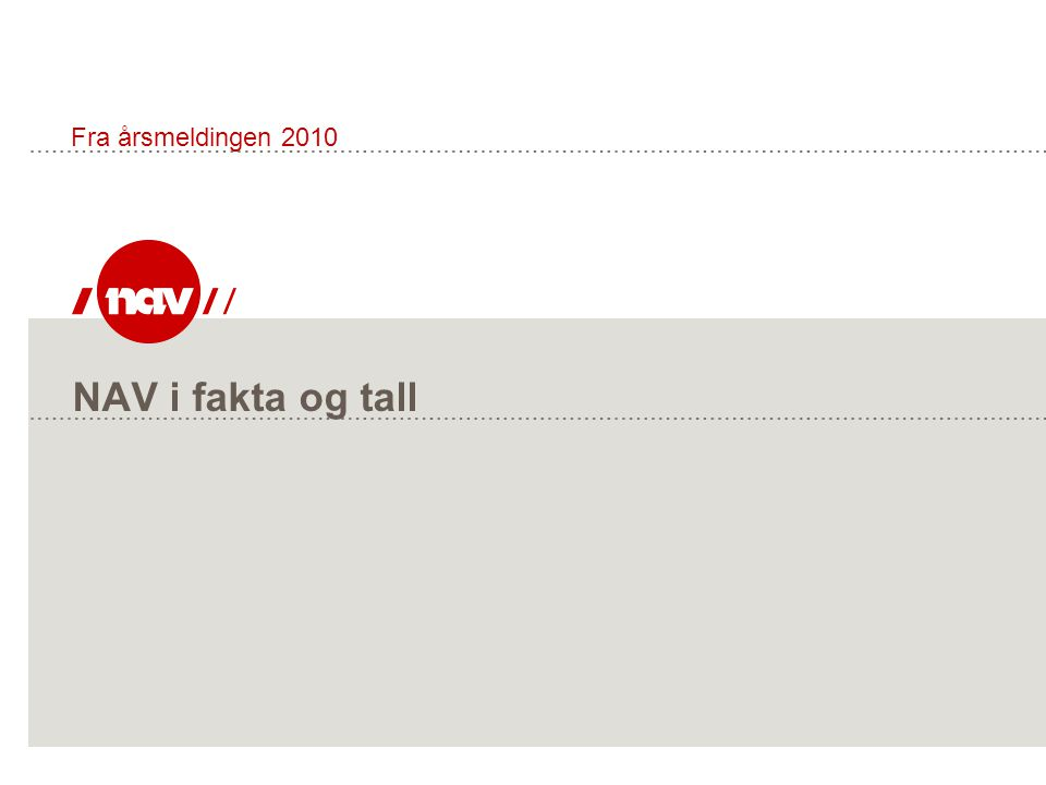 NAV i fakta og tall Fra årsmeldingen 2010