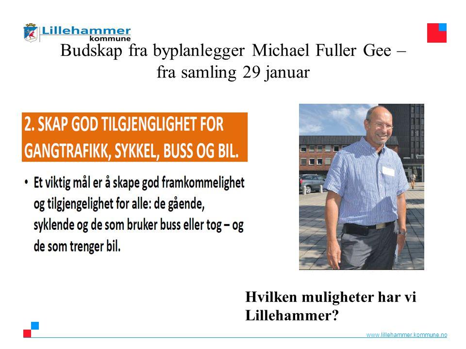 www.lillehammer.kommune.no Budskap fra byplanlegger Michael Fuller Gee – fra samling 29 januar Hvilken muligheter har vi Lillehammer?