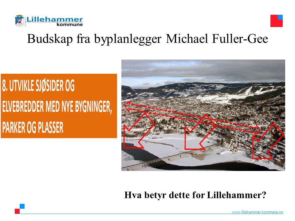 www.lillehammer.kommune.no Budskap fra byplanlegger Michael Fuller-Gee Hva betyr dette for Lillehammer?