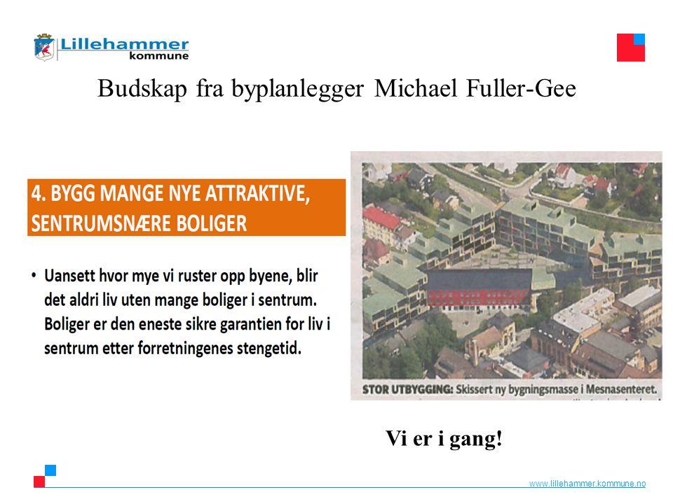 www.lillehammer.kommune.no Budskap fra byplanlegger Michael Fuller-Gee Vi er i gang!