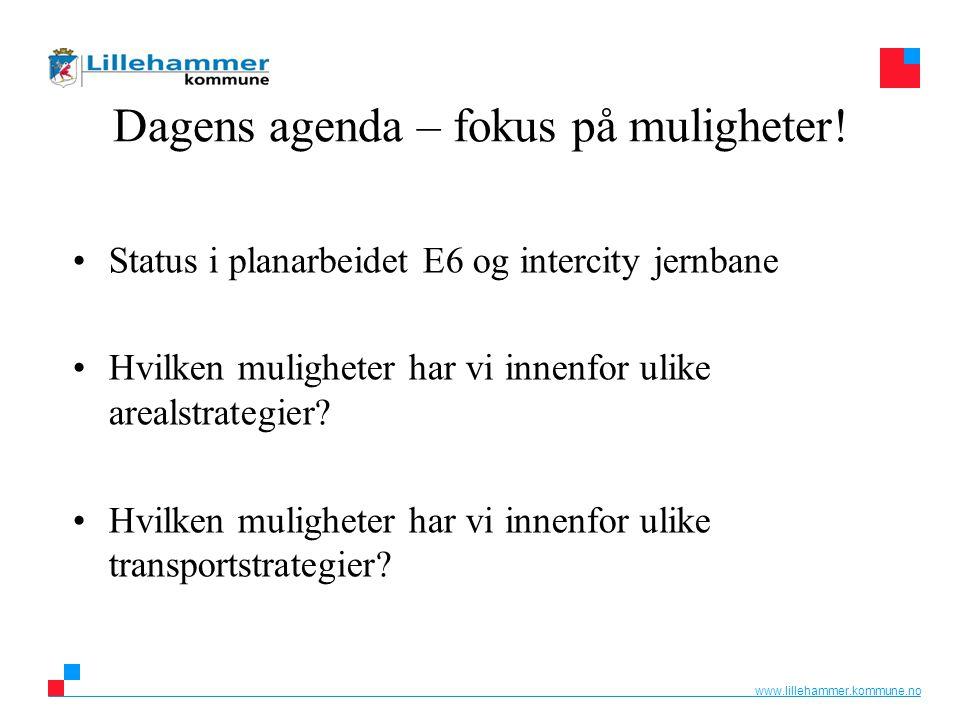 www.lillehammer.kommune.no Dagens agenda – fokus på muligheter! Status i planarbeidet E6 og intercity jernbane Hvilken muligheter har vi innenfor ulik