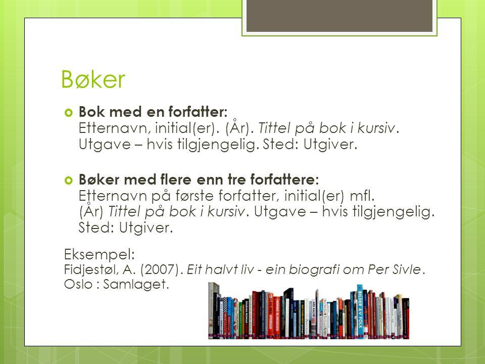 Bøker  Bok med en forfatter: Etternavn, initial(er). (År). Tittel på bok i kursiv. Utgave – hvis tilgjengelig. Sted: Utgiver.  Bøker med flere enn t