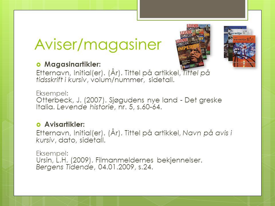 Aviser/magasiner  Magasinartikler: Etternavn, Initial(er). (År). Tittel på artikkel, Tittel på tidsskrift i kursiv, volum/nummer, sidetall. Eksempel:
