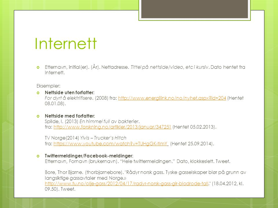 Internett  Etternavn, initial(er). (År). Nettadresse. Tittel på nettside/video, etc i kursiv. Dato hentet fra Internett. Eksempler:  Nettside uten f