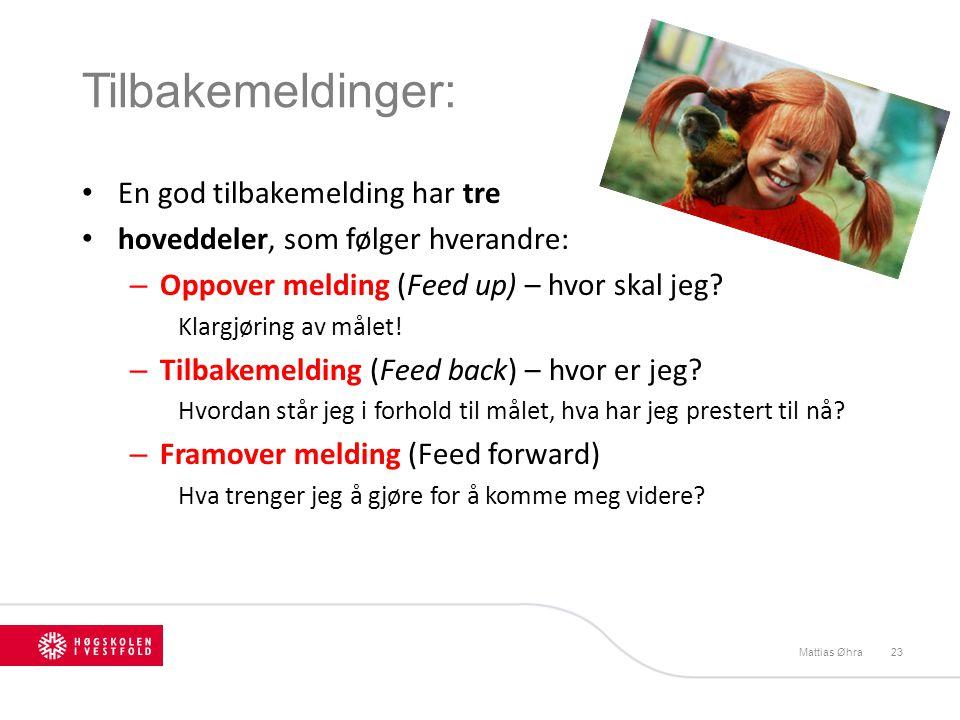 Tilbakemeldinger: Mattias Øhra23 En god tilbakemelding har tre hoveddeler, som følger hverandre: – Oppover melding (Feed up) – hvor skal jeg? Klargjør