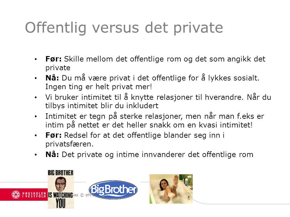 Offentlig versus det private Før: Skille mellom det offentlige rom og det som angikk det private Nå: Du må være privat i det offentlige for å lykkes sosialt.