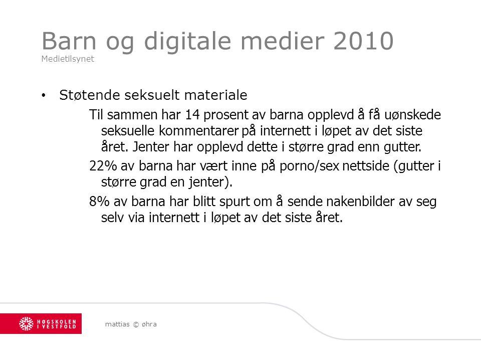 Barn og digitale medier 2010 Medietilsynet Støtende seksuelt materiale Til sammen har 14 prosent av barna opplevd å få uønskede seksuelle kommentarer på internett i løpet av det siste året.