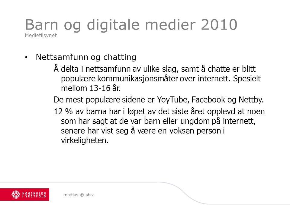 Barn og digitale medier 2010 Medietilsynet Nettsamfunn og chatting Å delta i nettsamfunn av ulike slag, samt å chatte er blitt populære kommunikasjonsmåter over internett.