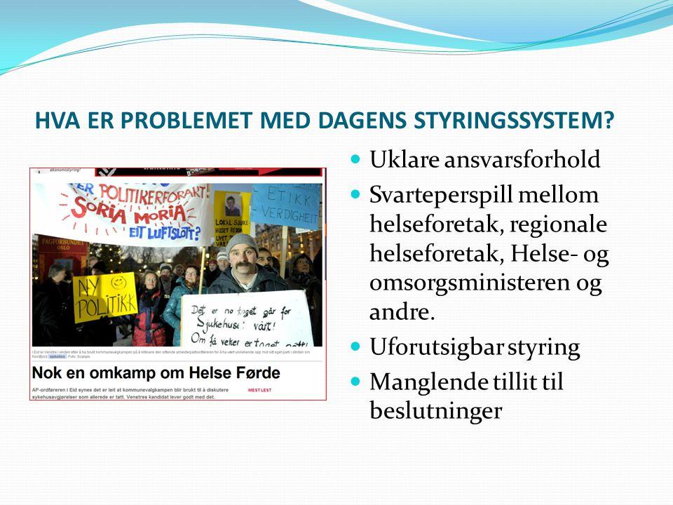 HVA ER PROBLEMET MED DAGENS STYRINGSSYSTEM? Uklare ansvarsforhold Svarteperspill mellom helseforetak, regionale helseforetak, Helse- og omsorgsministe