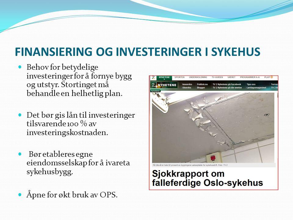 FINANSIERING OG INVESTERINGER I SYKEHUS Behov for betydelige investeringer for å fornye bygg og utstyr. Stortinget må behandle en helhetlig plan. Det