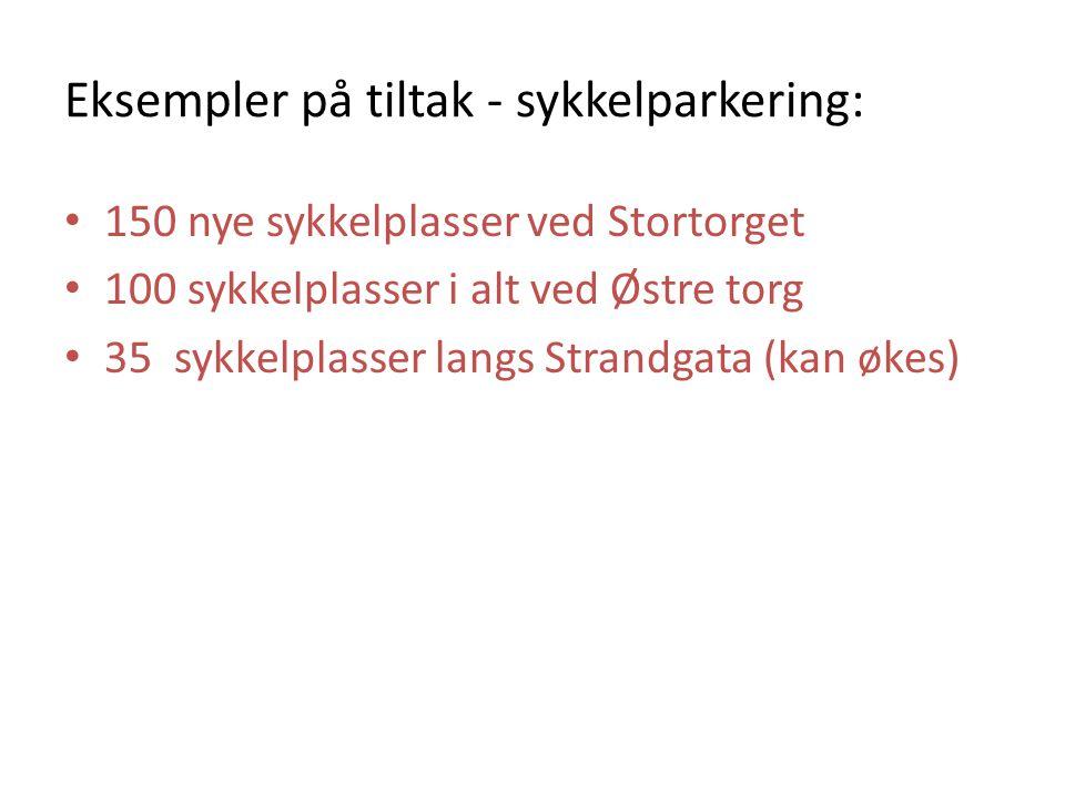 Eksempler på tiltak - sykkelparkering: 150 nye sykkelplasser ved Stortorget 100 sykkelplasser i alt ved Østre torg 35 sykkelplasser langs Strandgata (kan økes)