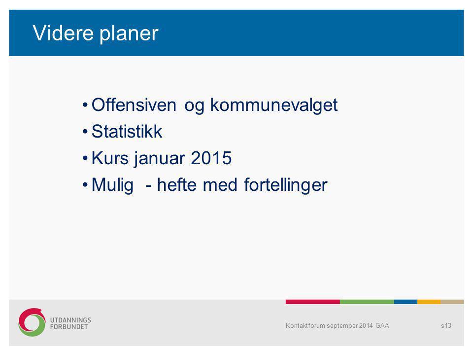 Videre planer Offensiven og kommunevalget Statistikk Kurs januar 2015 Mulig - hefte med fortellinger Kontaktforum september 2014 GAAs13