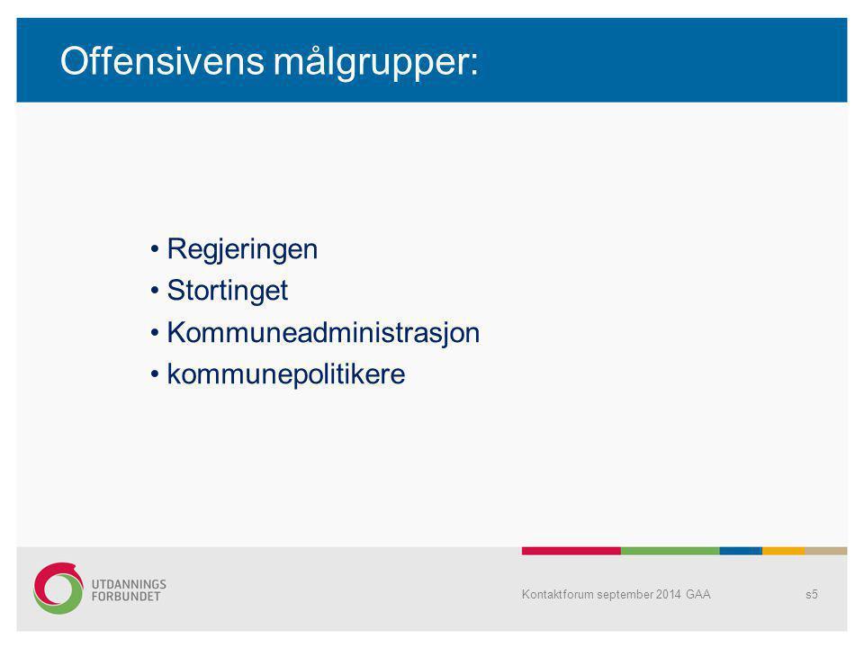 Offensivens målgrupper: Regjeringen Stortinget Kommuneadministrasjon kommunepolitikere Kontaktforum september 2014 GAAs5