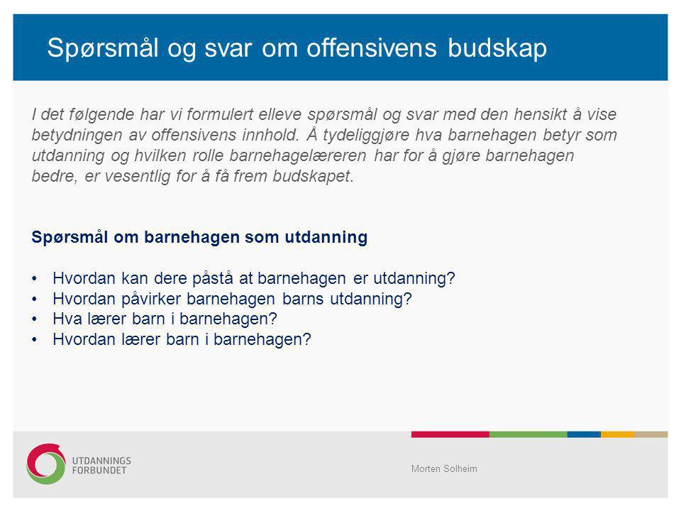 Spørsmål og svar om offensivens budskap Morten Solheim I det følgende har vi formulert elleve spørsmål og svar med den hensikt å vise betydningen av o