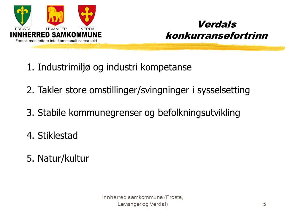 5 Verdals konkurransefortrinn 1. Industrimiljø og industri kompetanse 2.