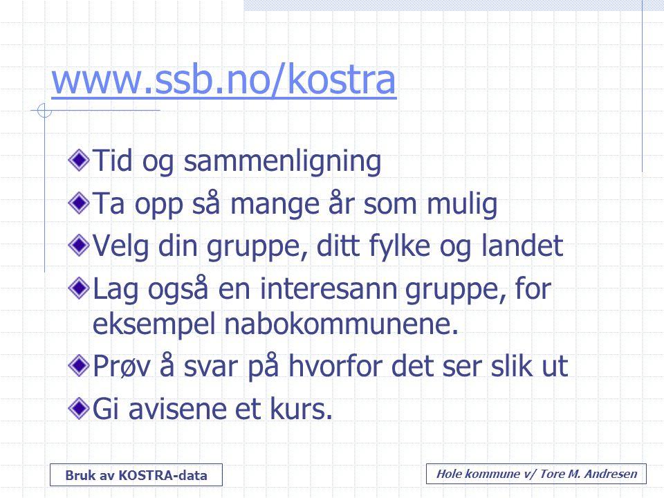Bruk av KOSTRA-data Hole kommune v/ Tore M. Andresen www.ssb.no/kostra Tid og sammenligning Ta opp så mange år som mulig Velg din gruppe, ditt fylke o