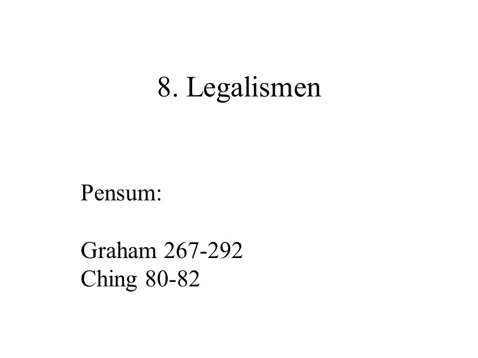 8. Legalismen Pensum: Graham 267-292 Ching 80-82
