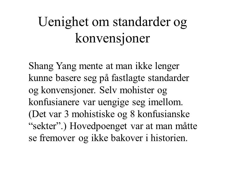 Uenighet om standarder og konvensjoner Shang Yang mente at man ikke lenger kunne basere seg på fastlagte standarder og konvensjoner. Selv mohister og