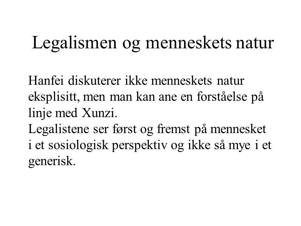 Legalismen og menneskets natur Hanfei diskuterer ikke menneskets natur eksplisitt, men man kan ane en forståelse på linje med Xunzi. Legalistene ser f