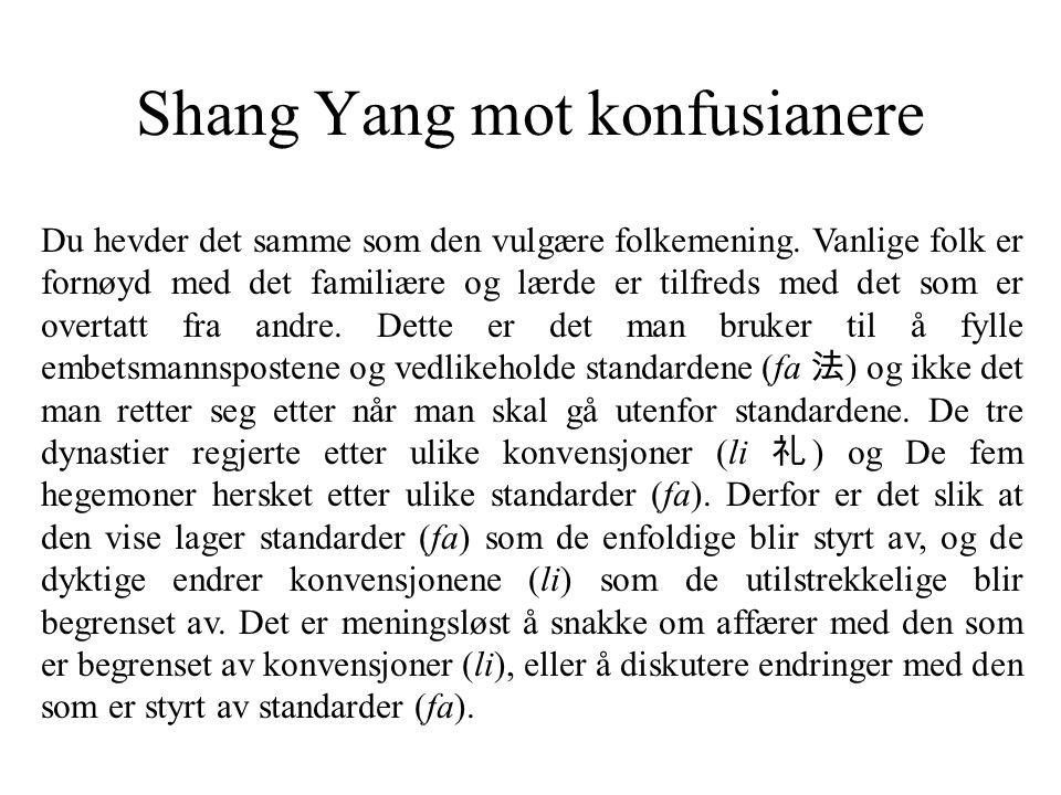 Uenighet om standarder og konvensjoner Shang Yang mente at man ikke lenger kunne basere seg på fastlagte standarder og konvensjoner.