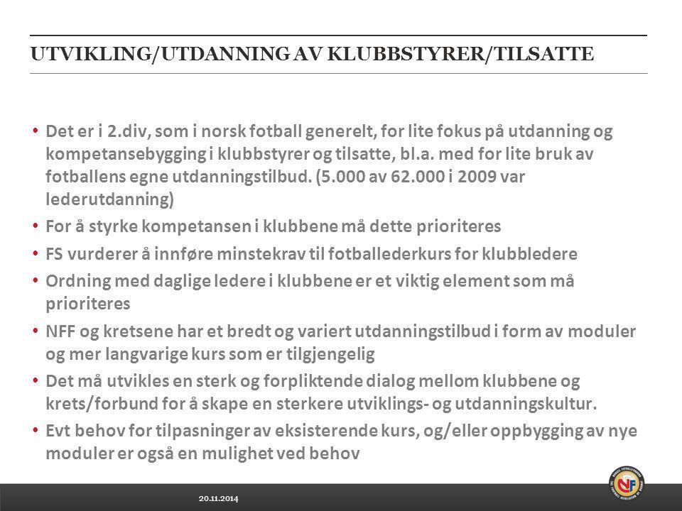 20.11.2014 UTVIKLING/UTDANNING AV KLUBBSTYRER/TILSATTE Det er i 2.div, som i norsk fotball generelt, for lite fokus på utdanning og kompetansebygging i klubbstyrer og tilsatte, bl.a.