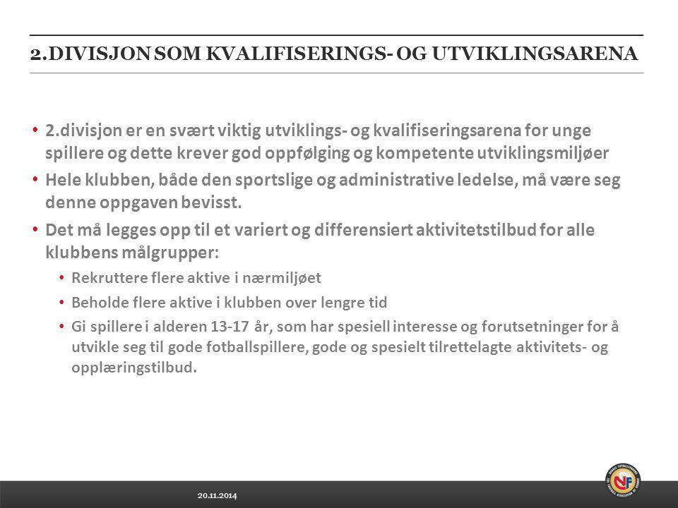 20.11.2014 2.DIVISJON SOM KVALIFISERINGS- OG UTVIKLINGSARENA 2.divisjon er en svært viktig utviklings- og kvalifiseringsarena for unge spillere og det
