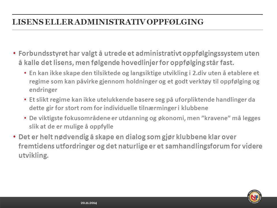 20.11.2014 LISENS ELLER ADMINISTRATIV OPPFØLGING Forbundsstyret har valgt å utrede et administrativt oppfølgingssystem uten å kalle det lisens, men fø