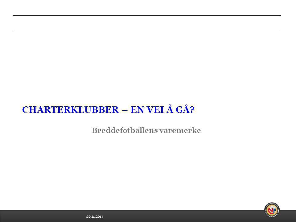 20.11.2014 CHARTERKLUBBER – EN VEI Å GÅ? Breddefotballens varemerke