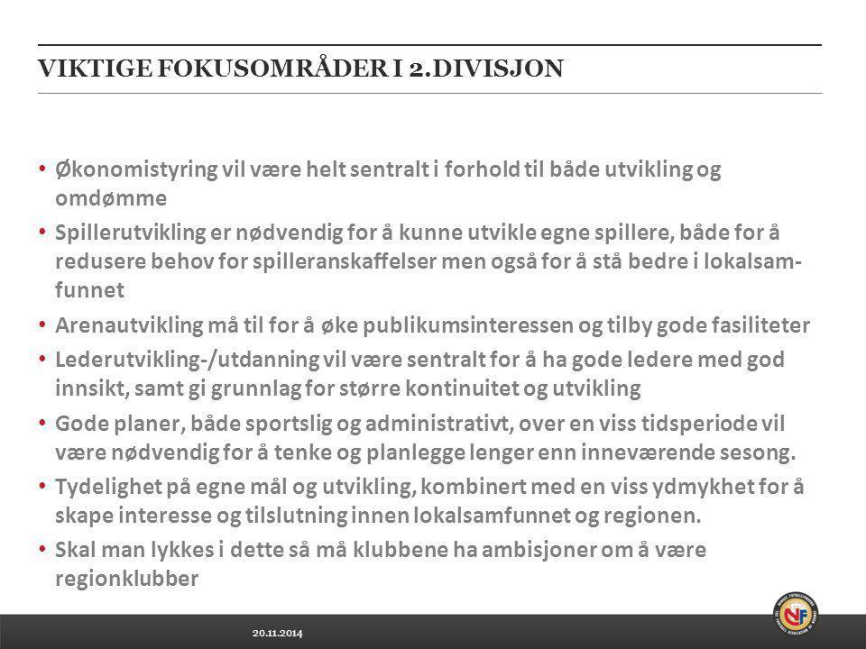20.11.2014 VIKTIGE FOKUSOMRÅDER I 2.DIVISJON Økonomistyring vil være helt sentralt i forhold til både utvikling og omdømme Spillerutvikling er nødvend