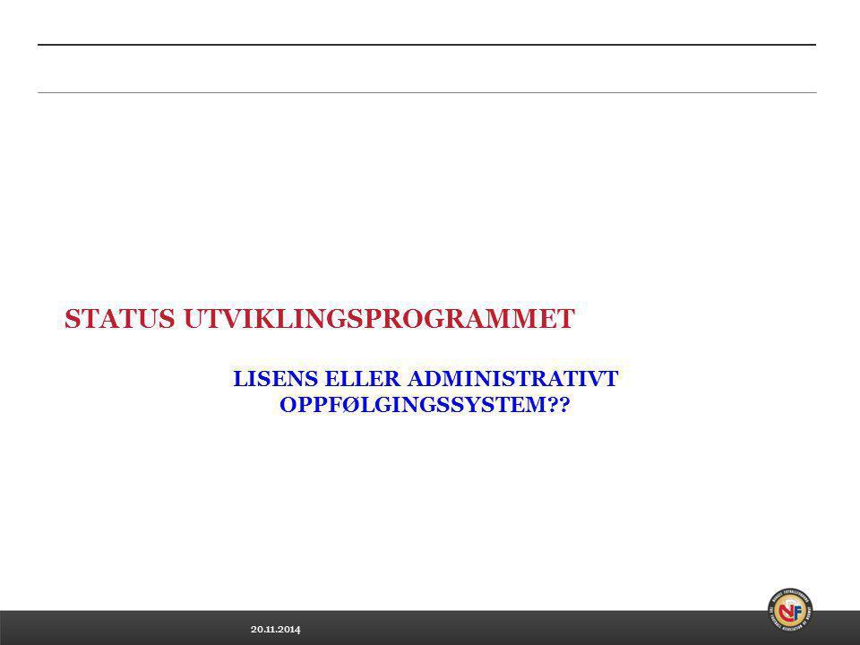 20.11.2014 STATUS UTVIKLINGSPROGRAMMET LISENS ELLER ADMINISTRATIVT OPPFØLGINGSSYSTEM