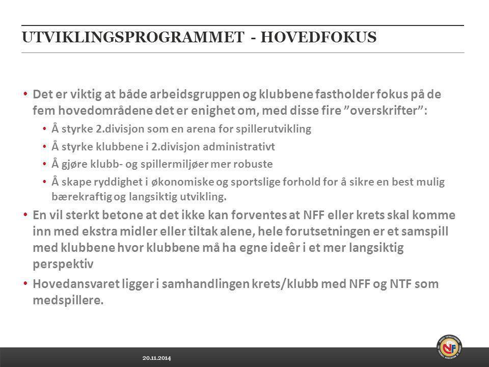 20.11.2014 UTVIKLINGSPROGRAMMET - HOVEDFOKUS Det er viktig at både arbeidsgruppen og klubbene fastholder fokus på de fem hovedområdene det er enighet