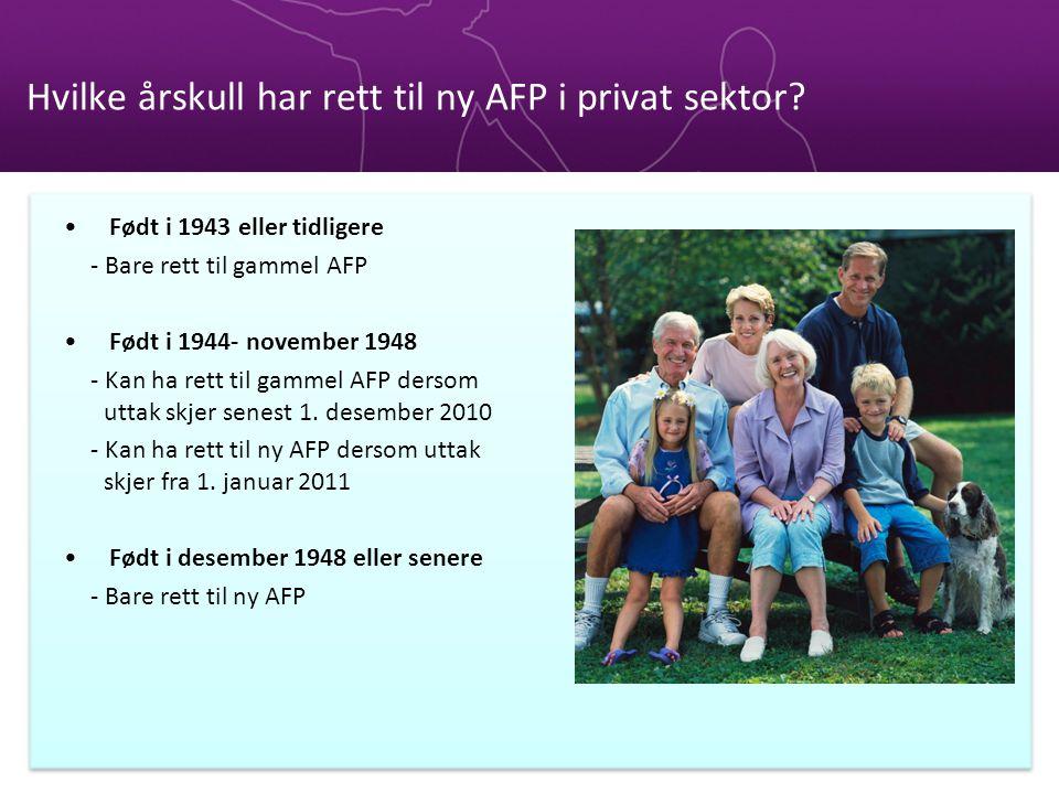 Hvilke årskull har rett til ny AFP i privat sektor? Født i 1943 eller tidligere - Bare rett til gammel AFP Født i 1944- november 1948 - Kan ha rett ti