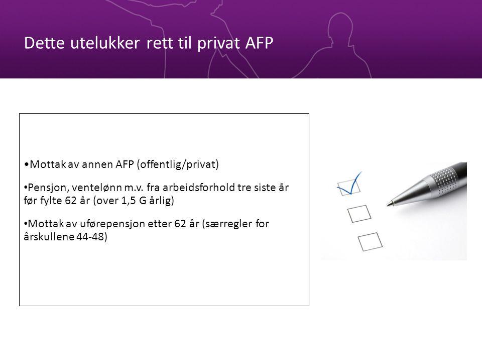 Dette utelukker rett til privat AFP Mottak av annen AFP (offentlig/privat) Pensjon, ventelønn m.v.