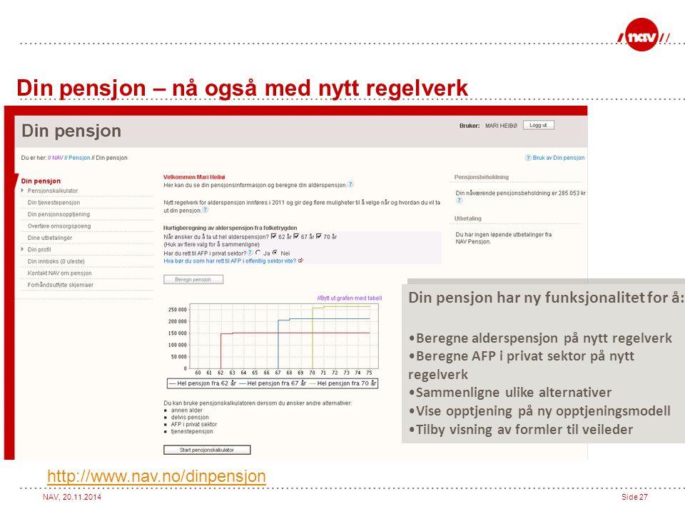 NAV, 20.11.2014Side 27 Din pensjon – nå også med nytt regelverk http://www.nav.no/dinpensjon Din pensjon har ny funksjonalitet for å: Beregne alderspe