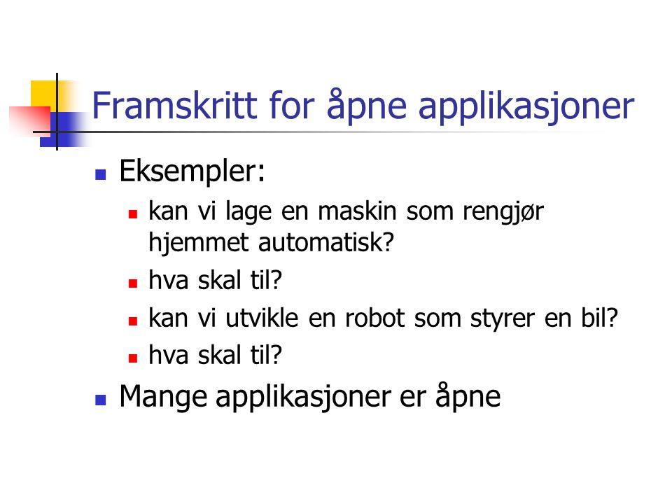Framskritt for åpne applikasjoner Eksempler: kan vi lage en maskin som rengjør hjemmet automatisk? hva skal til? kan vi utvikle en robot som styrer en