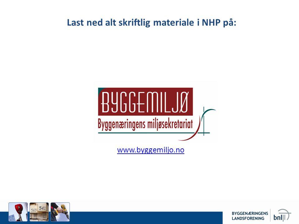 Last ned alt skriftlig materiale i NHP på: www.byggemiljo.no