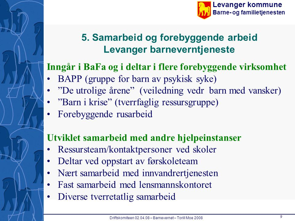 Levanger kommune Barne- og familietjenesten Driftskomiteen 02.04.08 – Barnevernet – Torill Moe 2008 9 5. Samarbeid og forebyggende arbeid Levanger bar