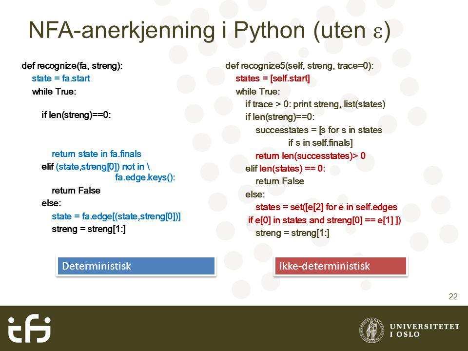NFA-anerkjenning i Python (uten  ) 22 def recognize(fa, streng): state = fa.start while True: if len(streng)==0: return state in fa.finals elif (stat