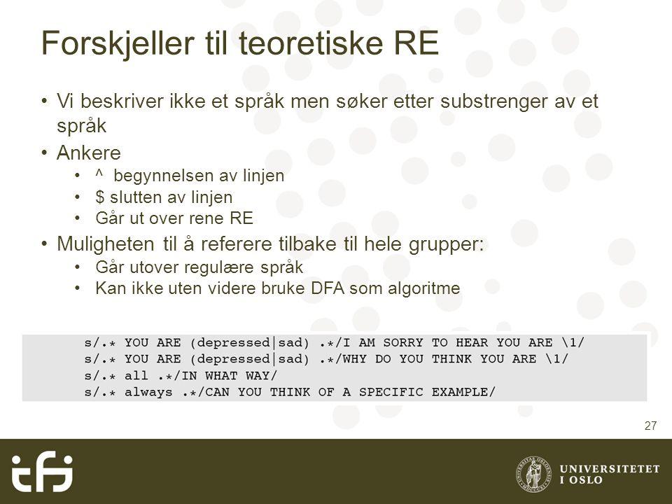 Forskjeller til teoretiske RE Vi beskriver ikke et språk men søker etter substrenger av et språk Ankere ^ begynnelsen av linjen $ slutten av linjen Gå
