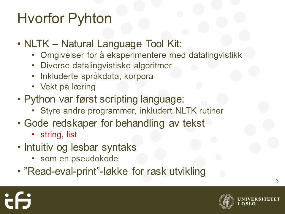Hvorfor Pyhton NLTK – Natural Language Tool Kit: Omgivelser for å eksperimentere med datalingvistikk Diverse datalingvistiske algoritmer Inkluderte sp