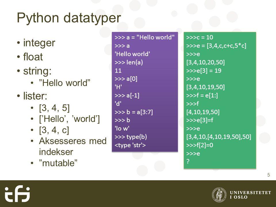 """Python datatyper integer float string: """"Hello world"""" lister: [3, 4, 5] ['Hello', 'world'] [3, 4, c] Aksesseres med indekser """"mutable"""" 5 >>> a ="""