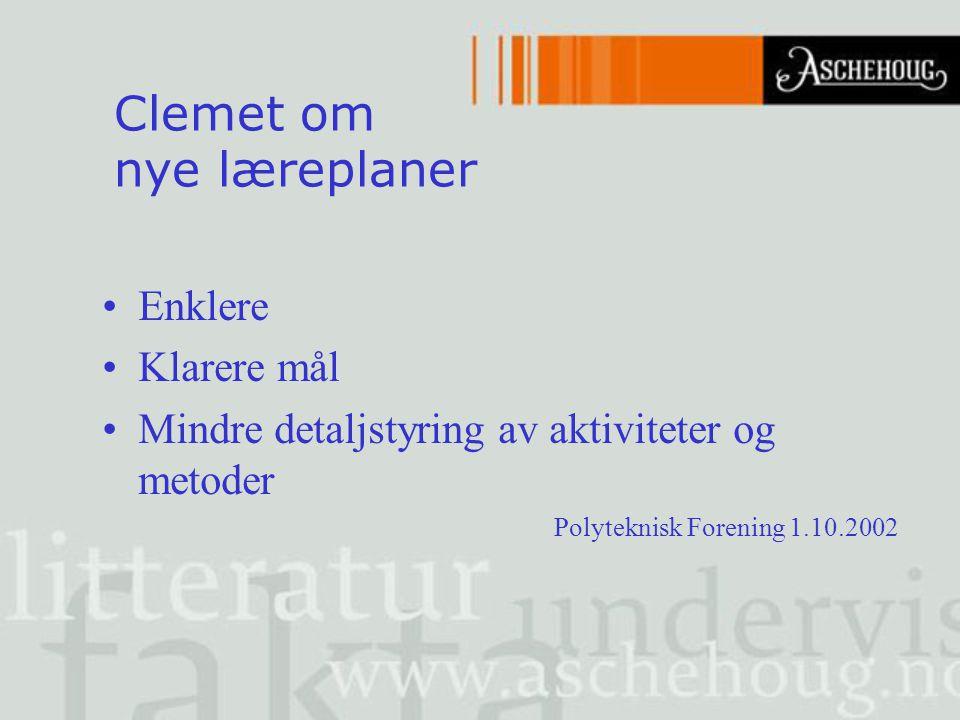 Clemet om nye læreplaner Enklere Klarere mål Mindre detaljstyring av aktiviteter og metoder Polyteknisk Forening 1.10.2002